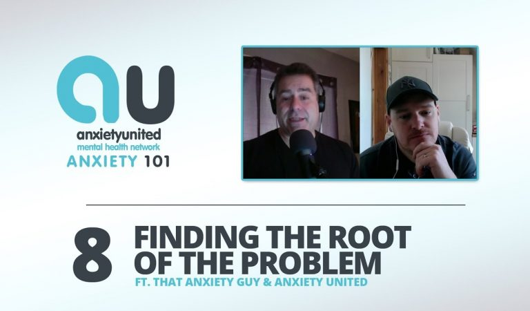 Anxiety 101 Ep 8 – Finding The Root Of The Problem