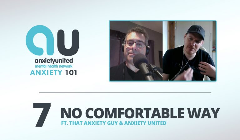 Anxiety 101 Ep 7 – No Comfortable Way