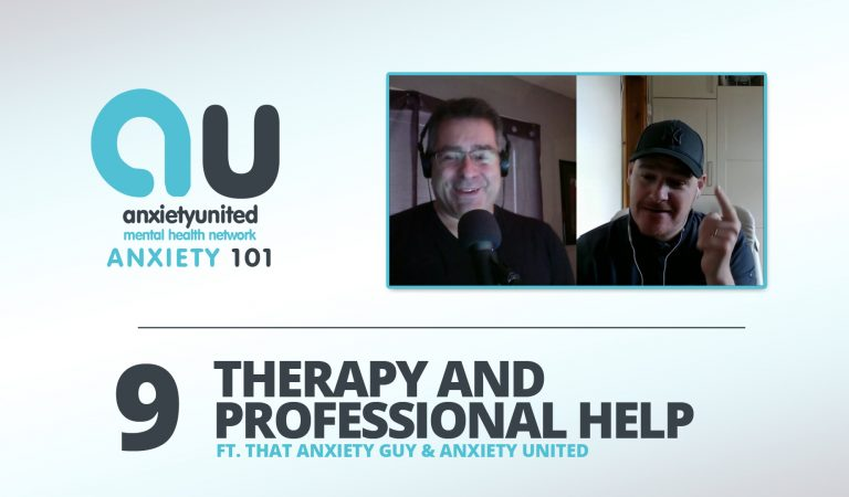 Anxiety 101 Ep 9 – Therapy & Professional Help