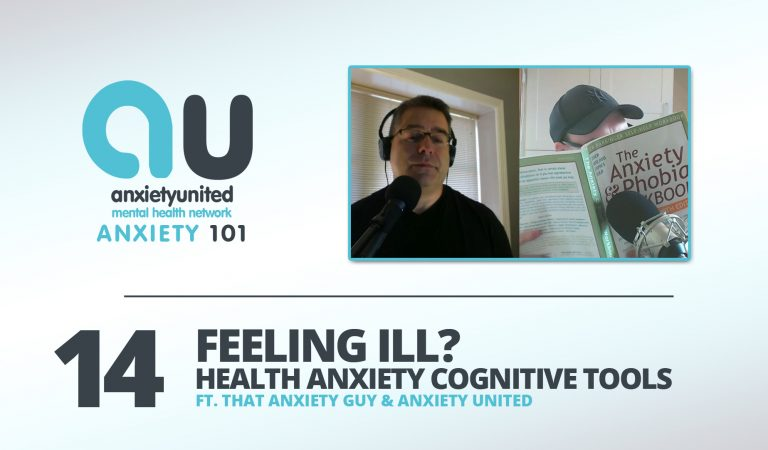 Anxiety 101 Ep 14 – Feeling Ill? Health Anxiety & Cognitive Tools