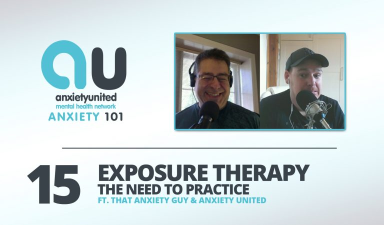 Anxiety 101 Ep 15 – Exposure Therapy & The Need To Practice
